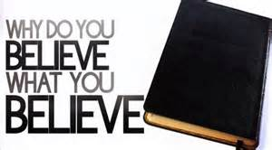 why do you believe what you believe.